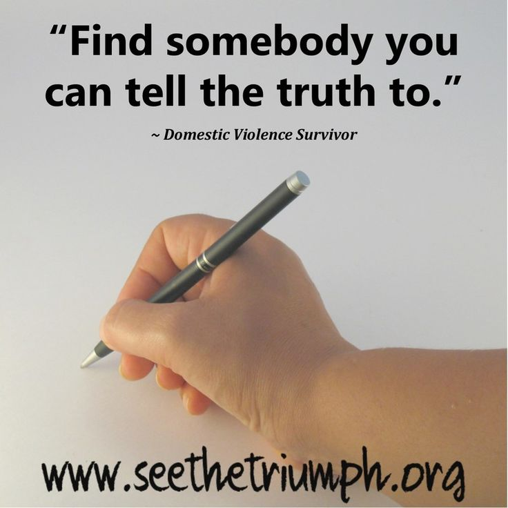 """Find somebody you can tell the truth to."" ~ Domestic Violence Survivor"