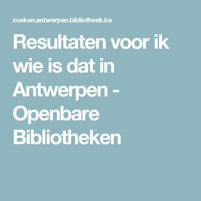 Resultaten voor ik wie is dat in Antwerpen - Openbare Bibliotheken