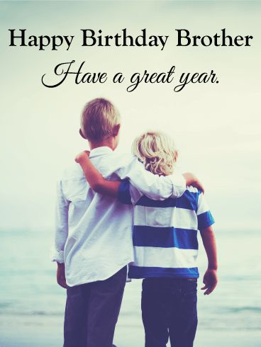 """Have a Great Year- Happy Birthday Card for Brother: Is your brother your best friend? Are you glad he's always been by your side? Then let him know with this special Happy Birthday card! The picture shows two brothers who have a strong bond - just like you and your brother! Send this birthday card to wish him a """"Happy Birthday"""" and remind him of all the fun memories you've made together!"""