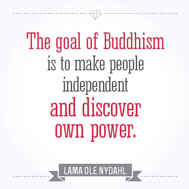 """""""The goal of Buddhism is to make people independent and discover own power."""" Lama Ole Nydahl"""