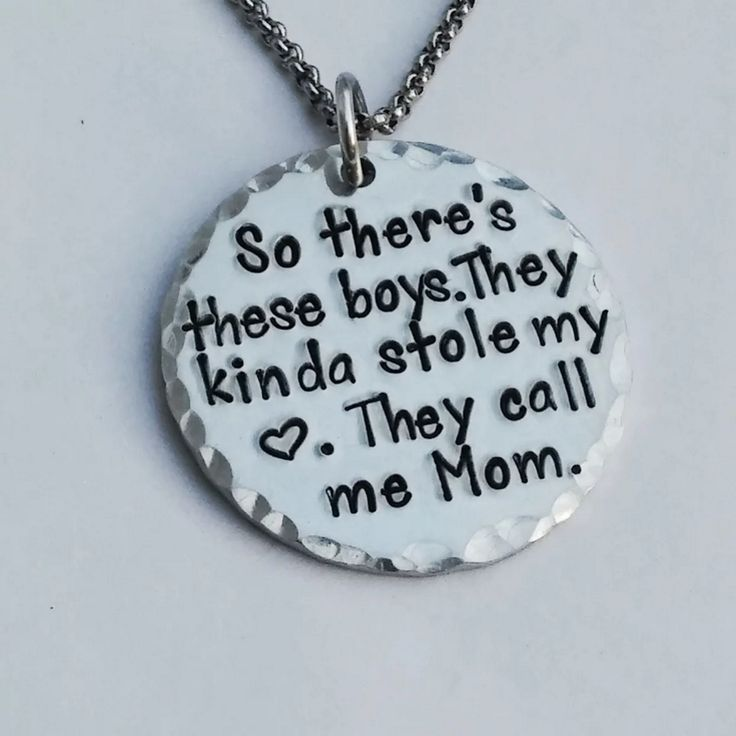 "Hand stamped pendant with the saying: So there's these boys. They kinda stole my heart. They call me ___ "" You fill in the blank with Mom, Dad, Grandma or any name that ""these boys"" call the person wearing this pendant or carrying it on a keychain."
