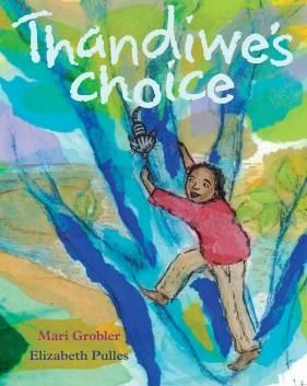 Thandiwe's Choice by Mari Grobler (text) and Elizabeth Pulles (illustrations)