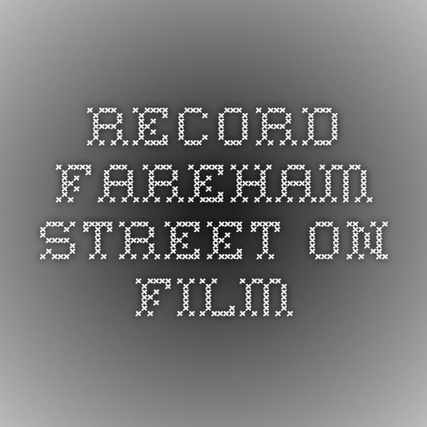 Record - Fareham street on film