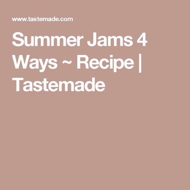 Summer Jams 4 Ways ~ Recipe | Tastemade