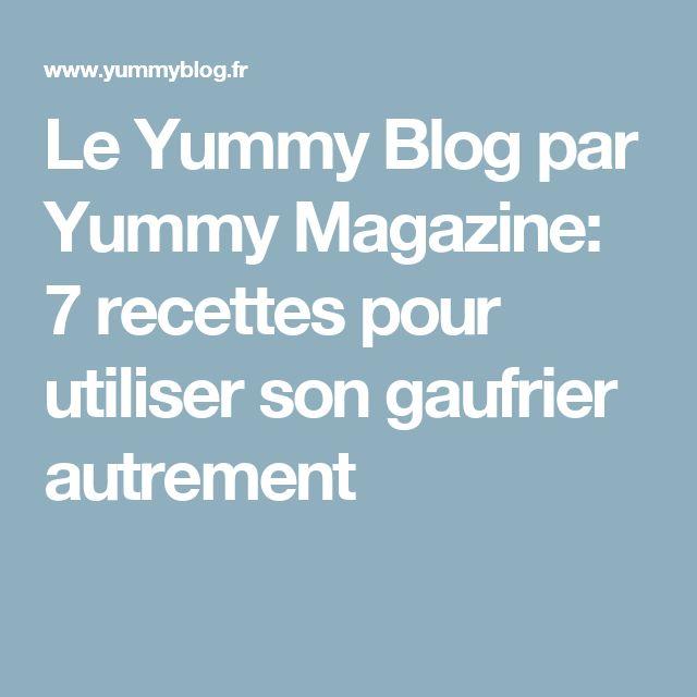 Le Yummy Blog par Yummy Magazine: 7 recettes pour utiliser son gaufrier autrement