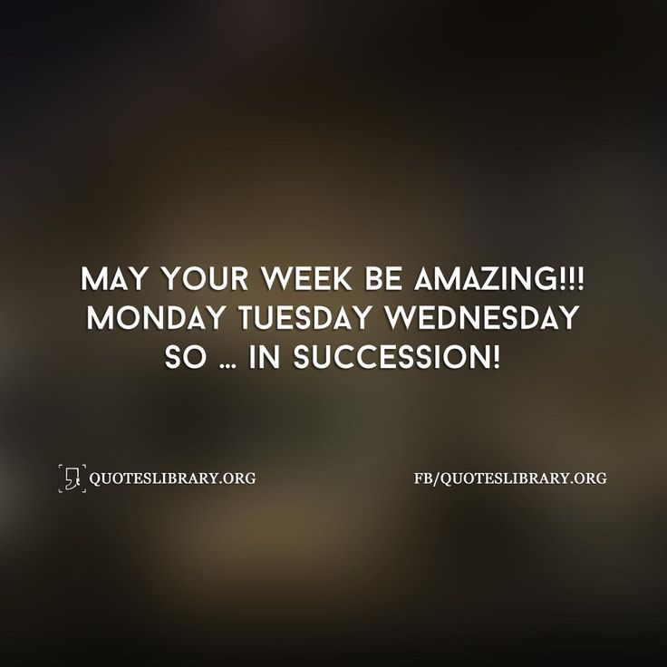 May Your Week Be Amazing!!! Monday Tuesday Wednesday So