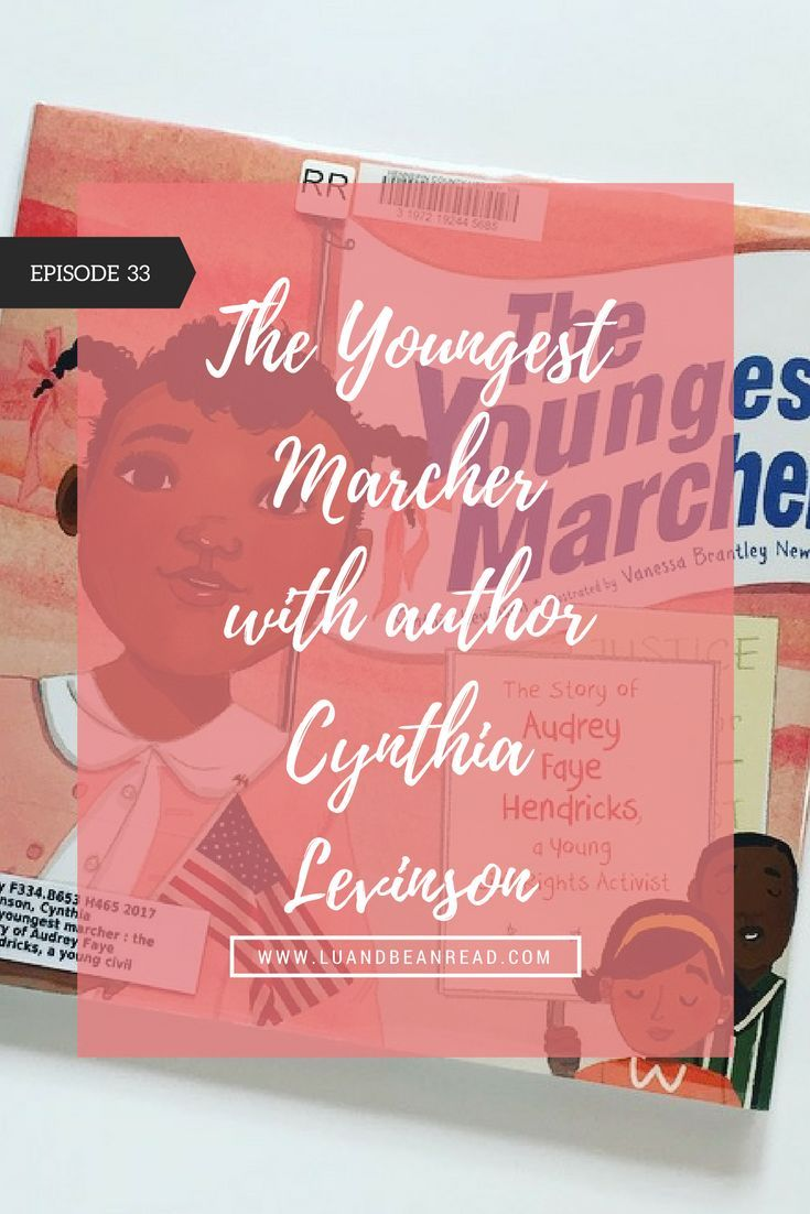 Episode 33 Of The Lu And Bean Read Podcast: The Youngest Marcher Is Cynthia  Levinson's