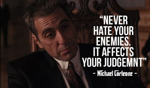 """daagm: """" Never Hate your enemies, it affects your judgement """"- Michael Corleone - #MindsetSayings"""