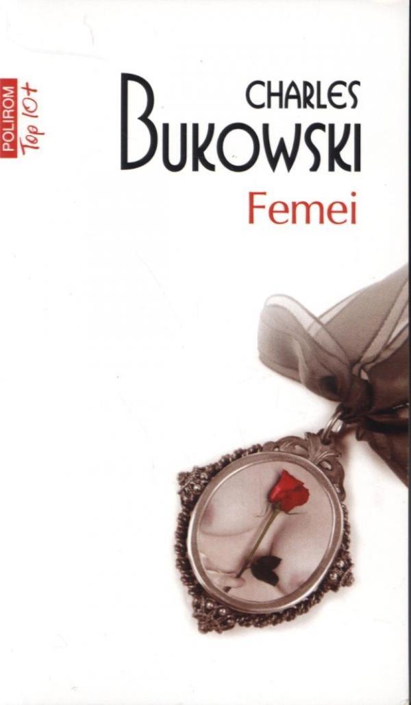 Femei - Charles Bukowski - din 7 august numai impreuna cu Ziarul de Iasi la pretul de 10 lei!