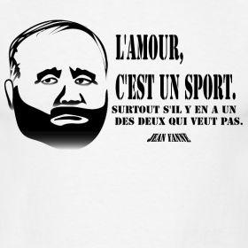 L'amour, c'est un sport. Surtout s'il y en a un des deux qui veut pas. Jean Yanne