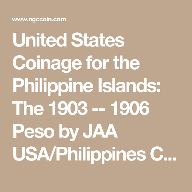 United States Coinage for the Philippine Islands: The 1903 -- 1906 Peso by JAA USA/Philippines Collection