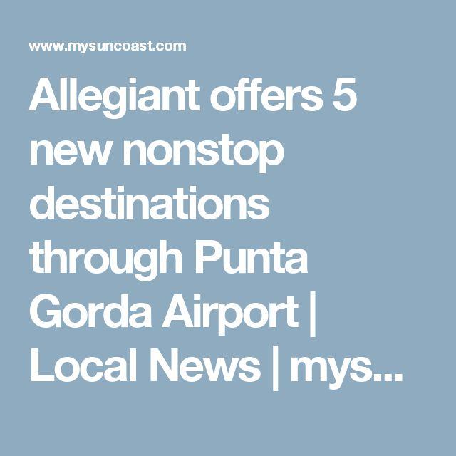 Allegiant offers 5 new nonstop destinations through Punta Gorda Airport | Local News | mysuncoast.com