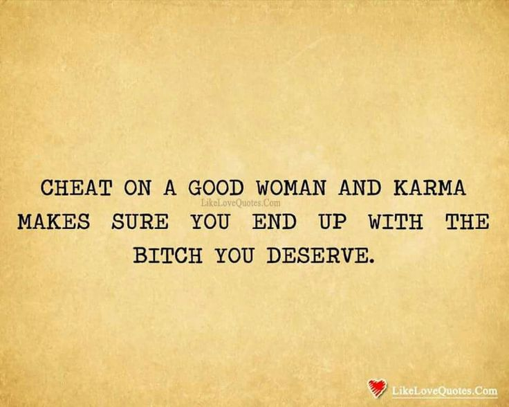 Cheat on a good woman and karma makes sure...