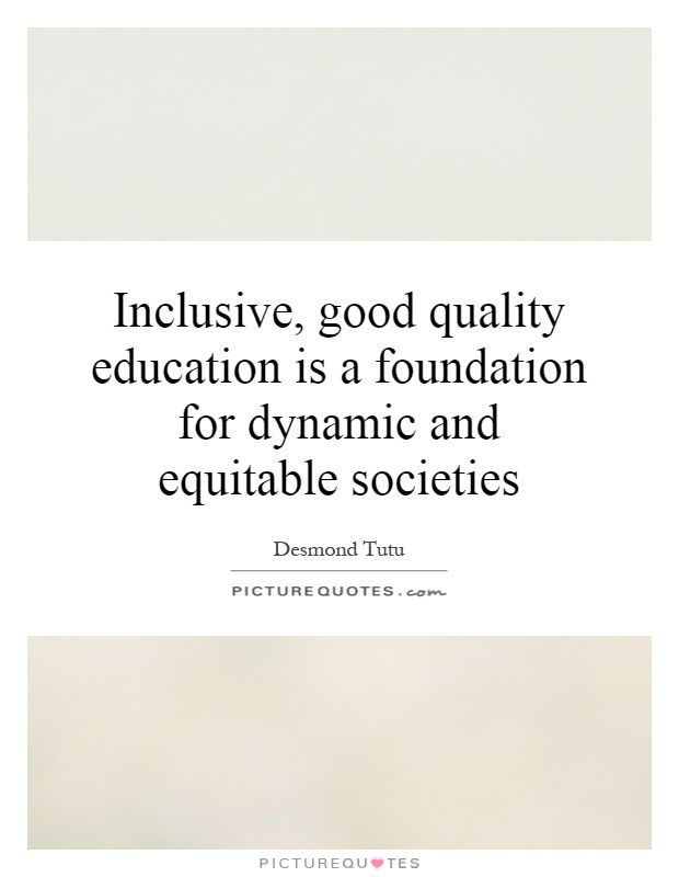 Inclusive Good Quality Education Is A Foundation For Dynamic And Equitable Socie Education Quotes Inspirational Education Quotes For Teachers Education Quotes