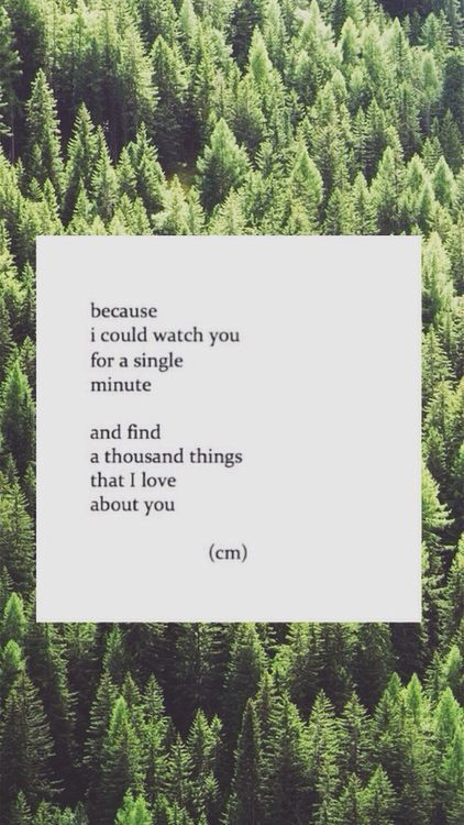 """Because I could watch you for a single minute and find a thousand things that I love about you."" #lovequotes"