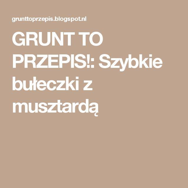 GRUNT TO PRZEPIS!: Szybkie bułeczki z musztardą