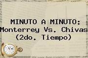 http://tecnoautos.com/wp-content/uploads/imagenes/tendencias/thumbs/minuto-a-minuto-monterrey-vs-chivas-2do-tiempo.jpg Monterrey vs Chivas. MINUTO A MINUTO: Monterrey vs. Chivas (2do. tiempo), Enlaces, Imágenes, Videos y Tweets - http://tecnoautos.com/actualidad/monterrey-vs-chivas-minuto-a-minuto-monterrey-vs-chivas-2do-tiempo/
