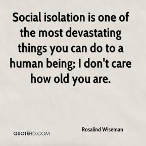 More Rosalind Wiseman Quotes on www.quotehd.com - #quotes #care #devastating #human #human #being #isolation #one #social #things