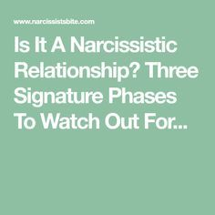 Is It A Narcissistic Relationship? Three Signature Phases To Watch Out For...