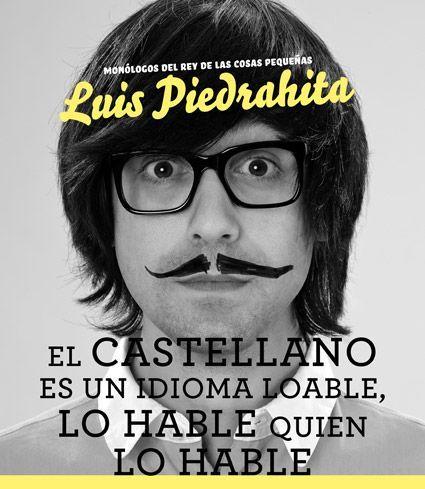 'El castellano es un idioma loable, lo hable quien lo hable' es un espectáculo de monólogos escrito e interpretado por Luis Piedrahita. En este espectáculo...