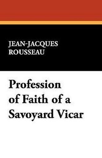 Profession of Faith of a Savoyard Vicar, by Jean-Jacques Rousseau (Paperback)