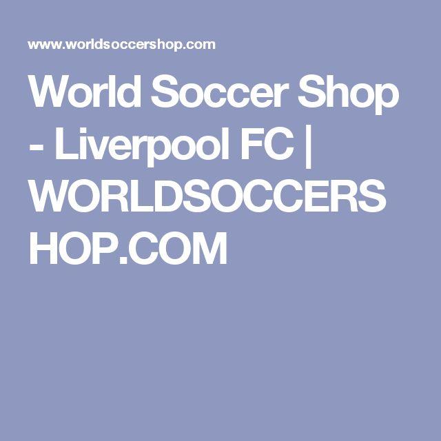 World Soccer Shop - Liverpool FC | WORLDSOCCERSHOP.COM