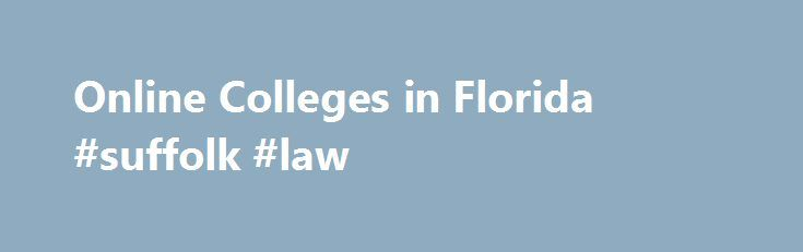 Online Colleges in Florida #suffolk #law http://law.remmont.com/online-colleges-in-florida-suffolk-law/  #online colleges # 2016 Directory of Online Colleges and Universities in Florida Sixty-four post-secondary institutions in Florida offer online programs. Of these accredited online colleges, 14 are public four-year colleges or universities and five are public community or technical colleges. […]