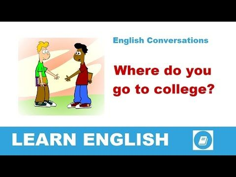 Learn English Conversations - Where do you go to college? - E-ANGOL