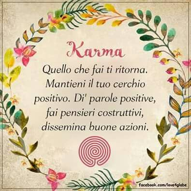 Karma — What goes around comes around. Keep your circle positive. Speak good words. Think good thoughts. Do good deeds. — Unknown Author