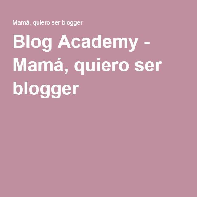 Blog Academy - Mamá, quiero ser blogger