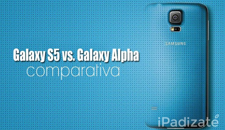 Samsung Galaxy Alpha vs Samsung Galaxy S5 | Comparativa