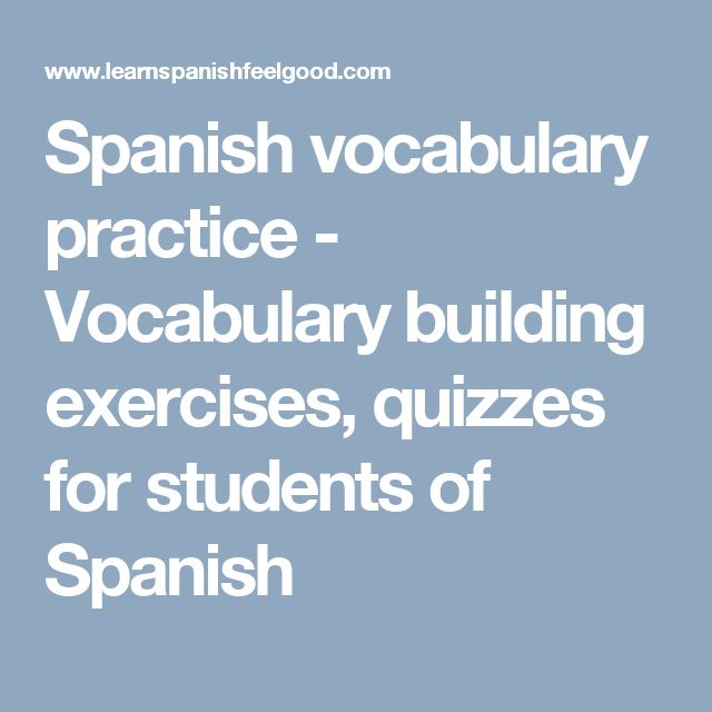 Spanish vocabulary practice - Vocabulary building exercises, quizzes for students of Spanish