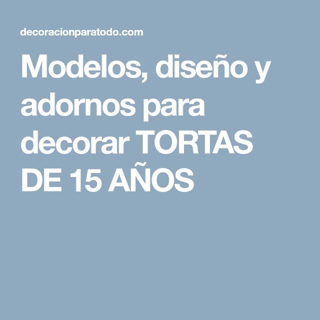 Modelos, diseño y adornos para decorar TORTAS DE 15 AÑOS