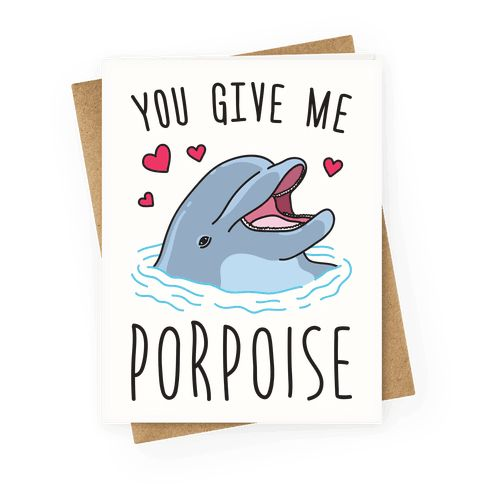 """You Give Me Porpoise - Celebrate your valentine and the value they bring to your life with this """"You Give Me Porpoise"""" dolphin valentines card! Perfect for a Valentine's gift, anniversary cards, animal puns, funny Valentine, animal jokes, Valentine's puns, dolphin puns and dolphin lover!"""
