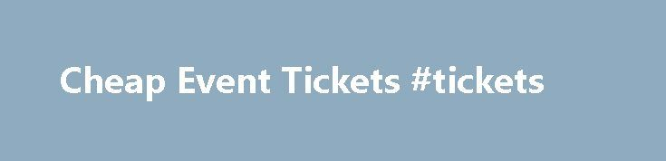 Cheap Event Tickets #tickets http://tickets.remmont.com/cheap-event-tickets-tickets/  Other Printing Products – Cheap Event Ticket Printing Custom event tickets for more business options! With our event ticket prints you can customize the tickets for your next event. By (...Read More)