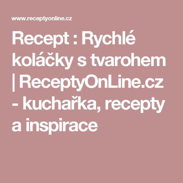Recept : Rychlé koláčky s tvarohem | ReceptyOnLine.cz - kuchařka, recepty a inspirace