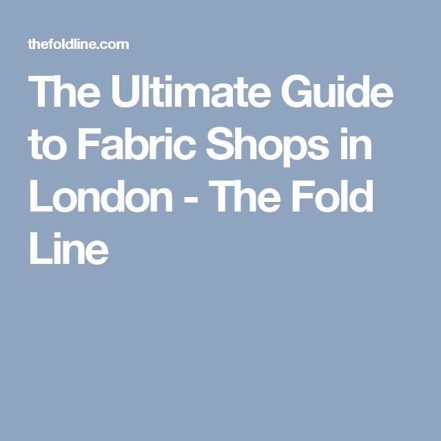 The Ultimate Guide to Fabric Shops in London - The Fold Line