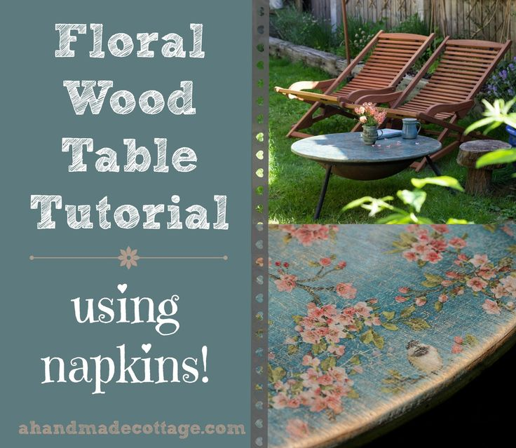 How to achieve a floral / faded affect on wood - using napkins! (plus how to make a dual-purpose fire pit table.)