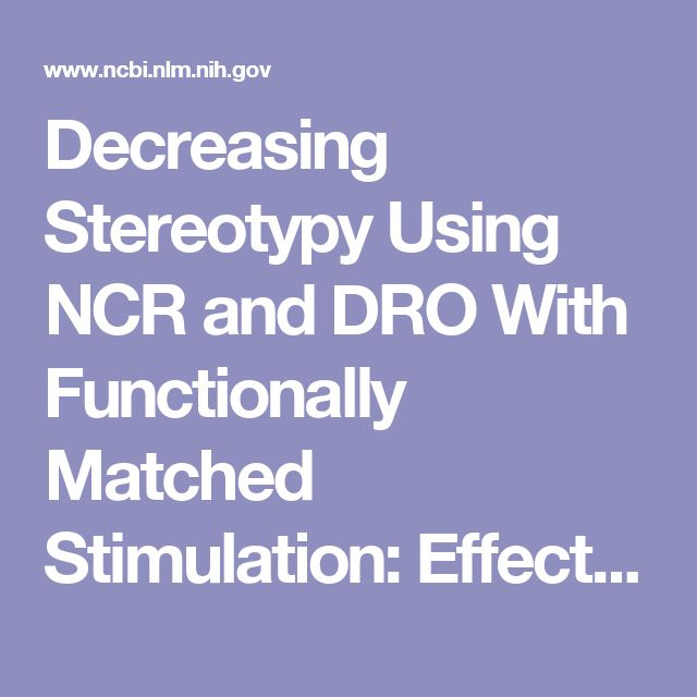 Decreasing Stereotypy Using NCR and DRO With Functionally Matched Stimulation: Effects on Targeted and Non-Targeted Stereotypy.