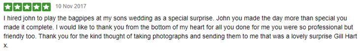 I received the following review from Gill, Mother of the Groom, following my participation in her son's Wedding in November. Thank you so much Gill :-)  #SouthWales #Weddingmusic #Bagpipes #Cardiff #Cowbridge #NewportWales #Newport #Bridgend #Chepstow #Bristol #Worcs #Gloucs #Swansea #Gwent #Brides #Grooms #CivilCeremony #Marriagemusic