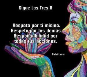 Sigue las 3 R: Respeto por ti mismo. Respeto por los demás. Responsabilidad por todas tus acciones.