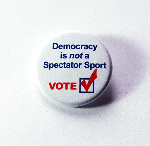 Voting Pin, Election Pin, Democracy is not a spectator sport, Pinback buttons, Lapel Pin, Election Year, Voting, US Election, Vote (5921) by KellysMagnets on Etsy