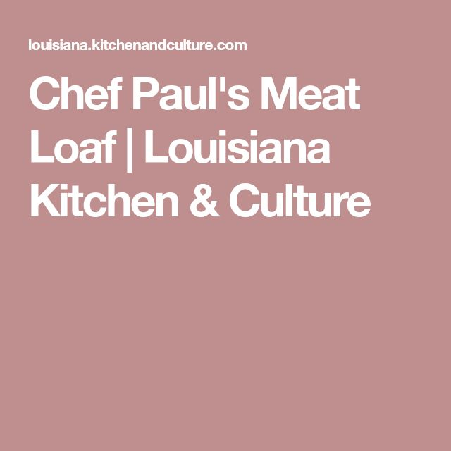 Chef Paul's Meat Loaf | Louisiana Kitchen & Culture