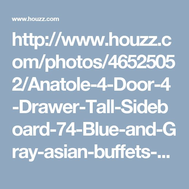 http://www.houzz.com/photos/46525052/Anatole-4-Door-4-Drawer-Tall-Sideboard-74-Blue-and-Gray-asian-buffets-and-sideboards
