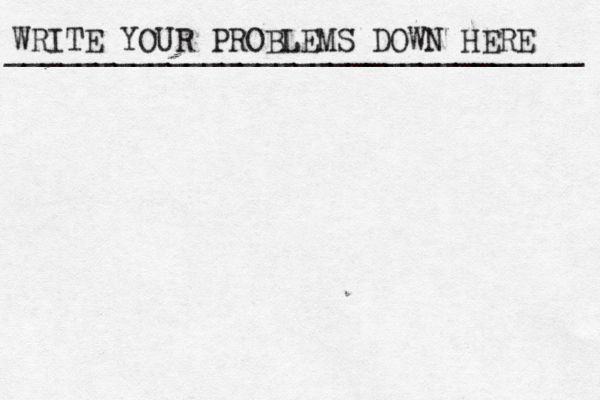 WRITE YOUR PROBLEMS DOWN HERE ________________________________