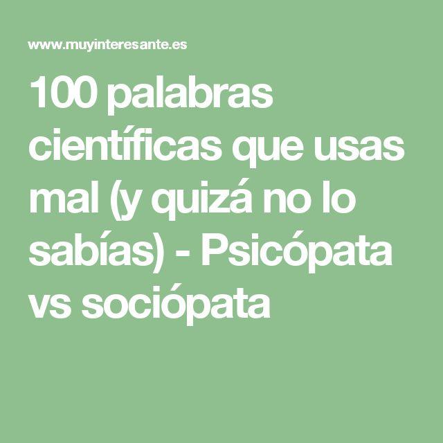 100 palabras científicas que usas mal (y quizá no lo sabías) - Psicópata vs sociópata