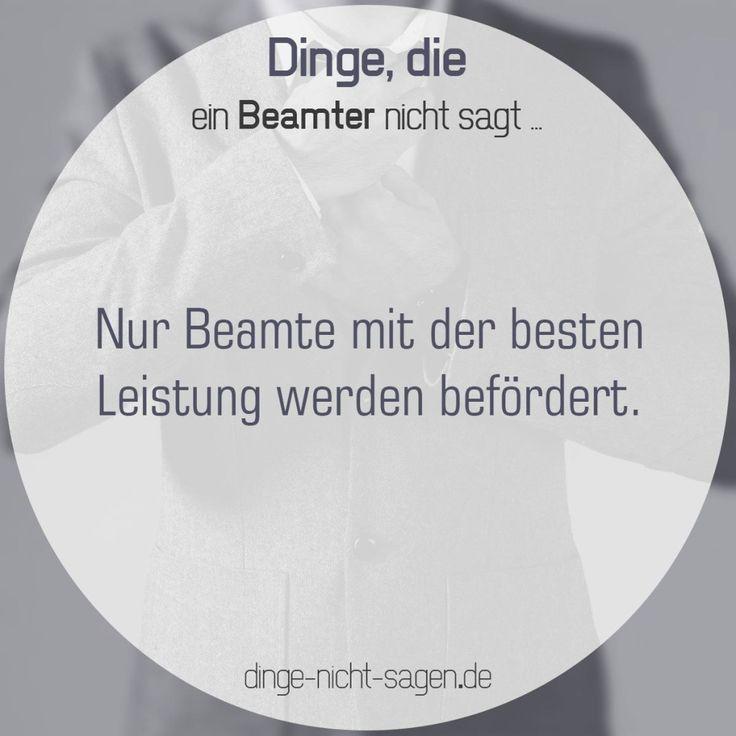 Nur Beamte mit den besten Leistungen werden befördert.  Mehr Sprüche: www.dinge-nicht-sagen.de