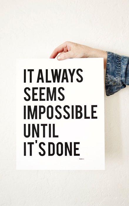 """It always seems impossible until it's done."" Inspiration   Motivation   Think Thin   Life   No Failures   Goals   Dreams   Mind ~TNM www.thenewme.com.au"