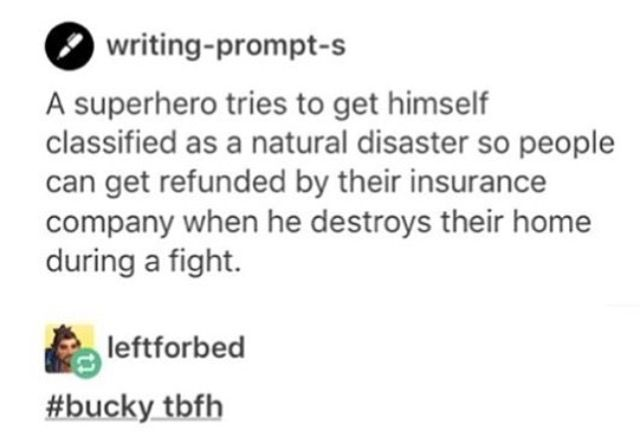 Haha yeah... Or any of the Avengers. I feel like insurance companies would start selling superhero/villain insurance <-- Headcanon accepted.