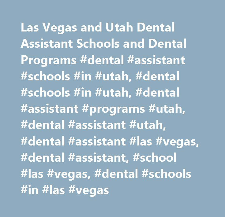 Las Vegas and Utah Dental Assistant Schools and Dental Programs #dental #assistant #schools #in #utah, #dental #schools #in #utah, #dental #assistant #programs #utah, #dental #assistant #utah, #dental #assistant #las #vegas, #dental #assistant, #school #las #vegas, #dental #schools #in #las #vegas…